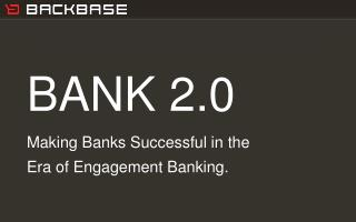 BANK 2.0 Making Banks Successful in the  Era of Engagement Banking.