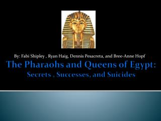 The Pharaohs and Queens of Egypt:  Secrets , Successes, and Suicides