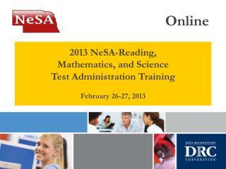 2013 NeSA-Reading, Mathematics, and Science Test Administration Training February 26-27, 2013