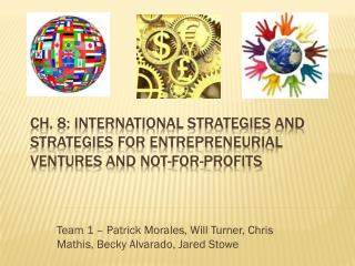 Ch. 8: International  Strategies and Strategies for Entrepreneurial Ventures and Not-For-Profits