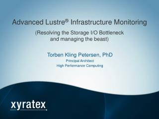 Advanced  Lustre ® Infrastructure  Monitoring (Resolving the Storage I/O Bottleneck and managing the beast)