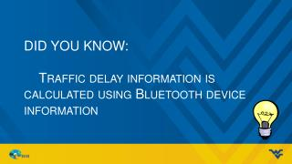 Did you know: Traffic delay information is calculated using Bluetooth device information