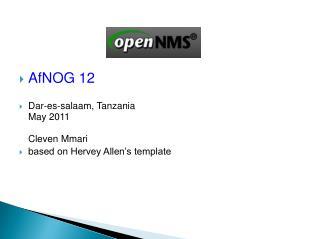 AfNOG  12 Dar- es -salaam, Tanzania May 2011 Cleven Mmari  b ased on Hervey Allen's template