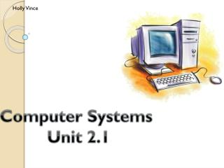 Computer Systems  Unit 2.1