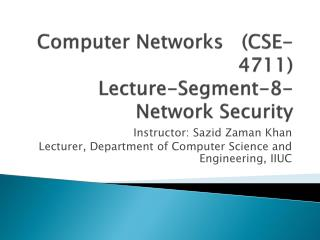 Computer Networks   (CSE-4711) Lecture-Segment-8- Network Security