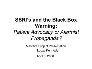 ssri s and the black box warning: patient advocacy or alarmist propaganda