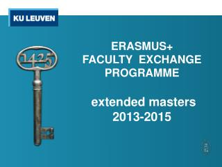 ERASMUS+       FACULTY  EXCHANGE PROGRAMME     extended masters 2013-2015