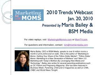 2010 Trends Webcast Jan. 20, 2010 Presented  by  Maria  Bailey &    BSM Media