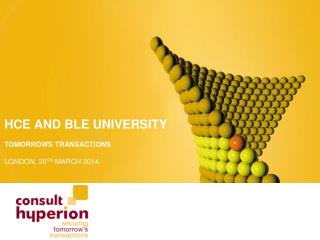 HCE and BLE UNIVERSITY TOMORROWS TRANSACTIONS LONDON, 20 TH  MARCH 2014