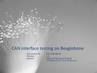 CAN interface testing  on Beaglebone Document ID:  ESS-CAN-BB-01  Version: 1.0 Author: Rajam  AP  &  Hema Pr