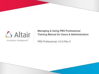 Managing & Using PBS Professional Training Manual for Users & Administrators PBS Professional v12.0 Rev 2
