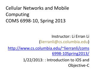 Cellular Networks and Mobile Computing COMS 6998-10 ,  Spring 2013
