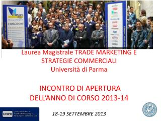 Laurea Magistrale TRADE MARKETING E  STRATEGIE COMMERCIALI Università di Parma INCONTRO DI APERTURA  DELL'ANNO DI CORSO