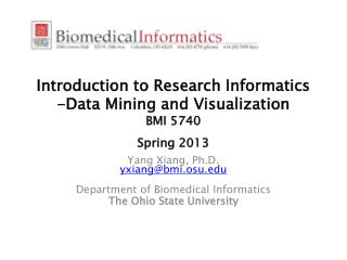 Introduction to Research Informatics -Data Mining and Visualization BMI 5740   Spring 2013