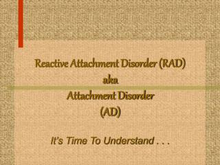 reactive attachment disorder rad aka attachment disorder ad  it s time to understand . . .