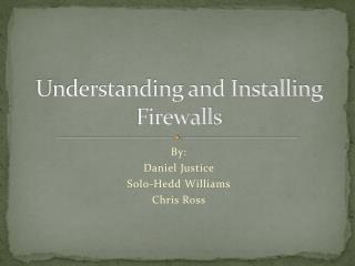 Understanding and Installing Firewalls