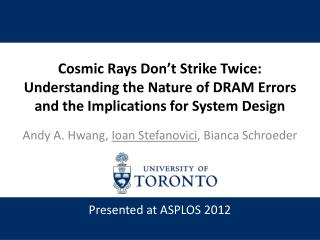Cosmic Rays Don't Strike Twice: Understanding the Nature of DRAM Errors and the Implications for System Design