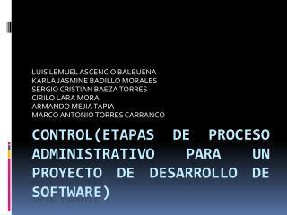 Control(ETAPAS DE PROCESO ADMINISTRATIVO PARA UN PROYECTO DE DESARROLLO DE SOFTWARE)