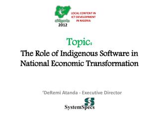 Topic:  The Role of Indigenous Software in National Economic Transformation