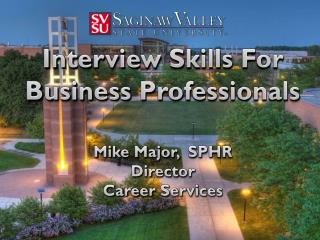 Interview Skills For Business Professionals Mike  Major,   SPHR Director Career Services