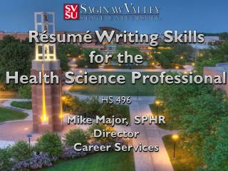 Résumé Writing Skills  for the  Health Science Professional HS 496 Mike  Major,   SPHR Director Career Services