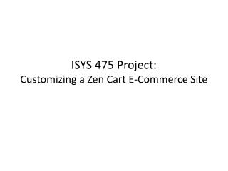 ISYS 475 Project: Customizing  a  Zen Cart E-Commerce Site