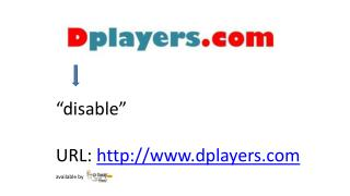 """disable"" URL:  http://www.dplayers.com available by"