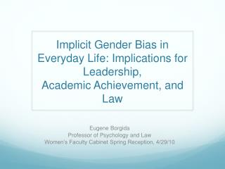 implicit gender bias in everyday life: implications for leadership, academic achievement, and law