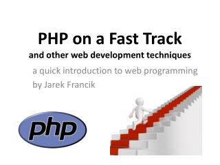 PHP on a  F ast Track and other web development techniques