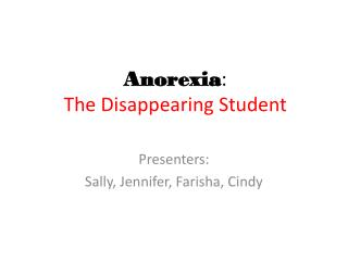 Anorexia :  The Disappearing Student