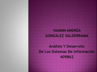 YASMIN ANDREA  GONZALEZ VALDERRAMA Análisis Y Desarrollo  De Los Sistemas De Información 409862