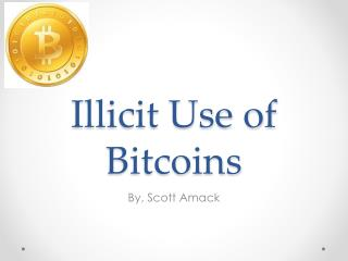 Illicit Use of  Bitcoins
