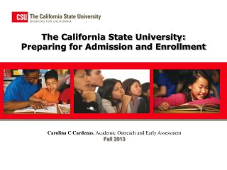 The California State University:  Preparing for Admission and Enrollment