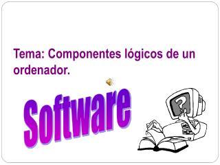 Tema: Componentes lógicos de un ordenador.