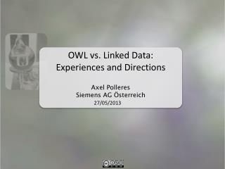 OWL vs. Linked Data: Experiences and Directions Axel Polleres Siemens AG  Österreich