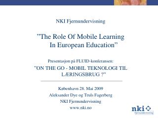 "NKI  Fjernundervisning "" The Role Of Mobile Learning  In European Education "" Presentasjon på  FLUID-konferansen :"