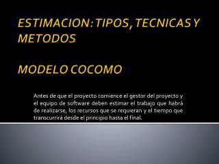 ESTIMACION: TIPOS, TECNICAS Y METODOS MODELO COCOMO