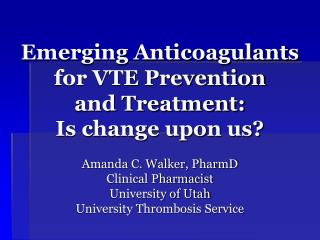 emerging anticoagulants for vte prevention  and treatment:   is change upon us