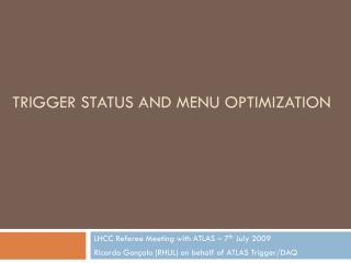Trigger Status and Menu Optimization