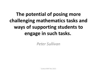 The potential of posing more challenging mathematics tasks and ways of supporting students to engage in such tasks.