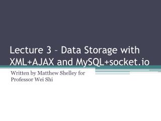 Lecture 3 – Data Storage with XML+AJAX and  MySQL+socket.io