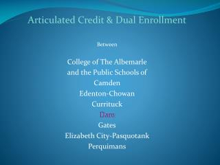Articulated Credit & Dual Enrollment Between College of The Albemarle and the Public Schools of  Camden Edenton-Chowan