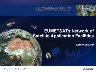 EUMETSATs  Network of Satellite Application  Facilities Lothar Schüller