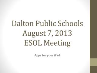 Dalton Public Schools August 7, 2013 ESOL Meeting