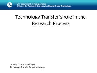 Santiago .Navarro@dot.gov Technology Transfer Program Manager