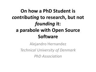 On how a PhD Student is  contributing  to research, but not  founding  it: a  parabole  with Open Source Software