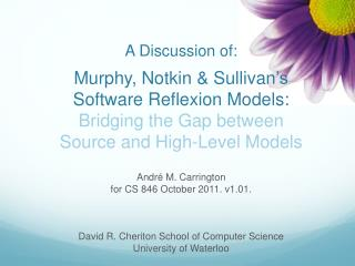 A Discussion  of: Murphy, Notkin & Sullivan 's Software  Reflexion  Models:  Bridging the Gap between  Source and High-