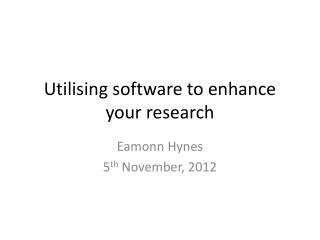 Utilising  software to enhance your research