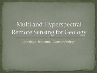 Multi and Hyperspectral Remote Sensing for Geology