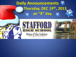 "Daily Announcements  Today is  Thursday, DEC 19 th , 2013            an ""X""  day."